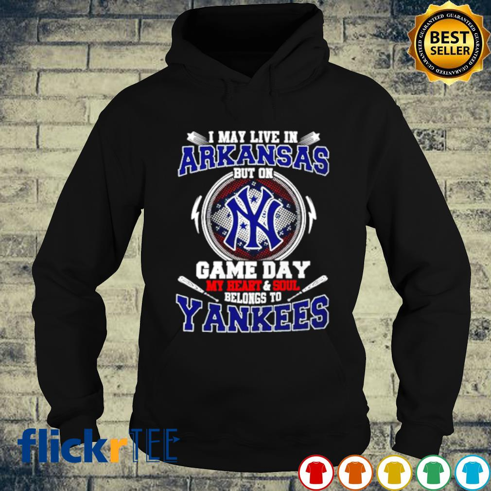 I may live in Arkansas but on game day my heart and soul belongs to Yankees s hoodie