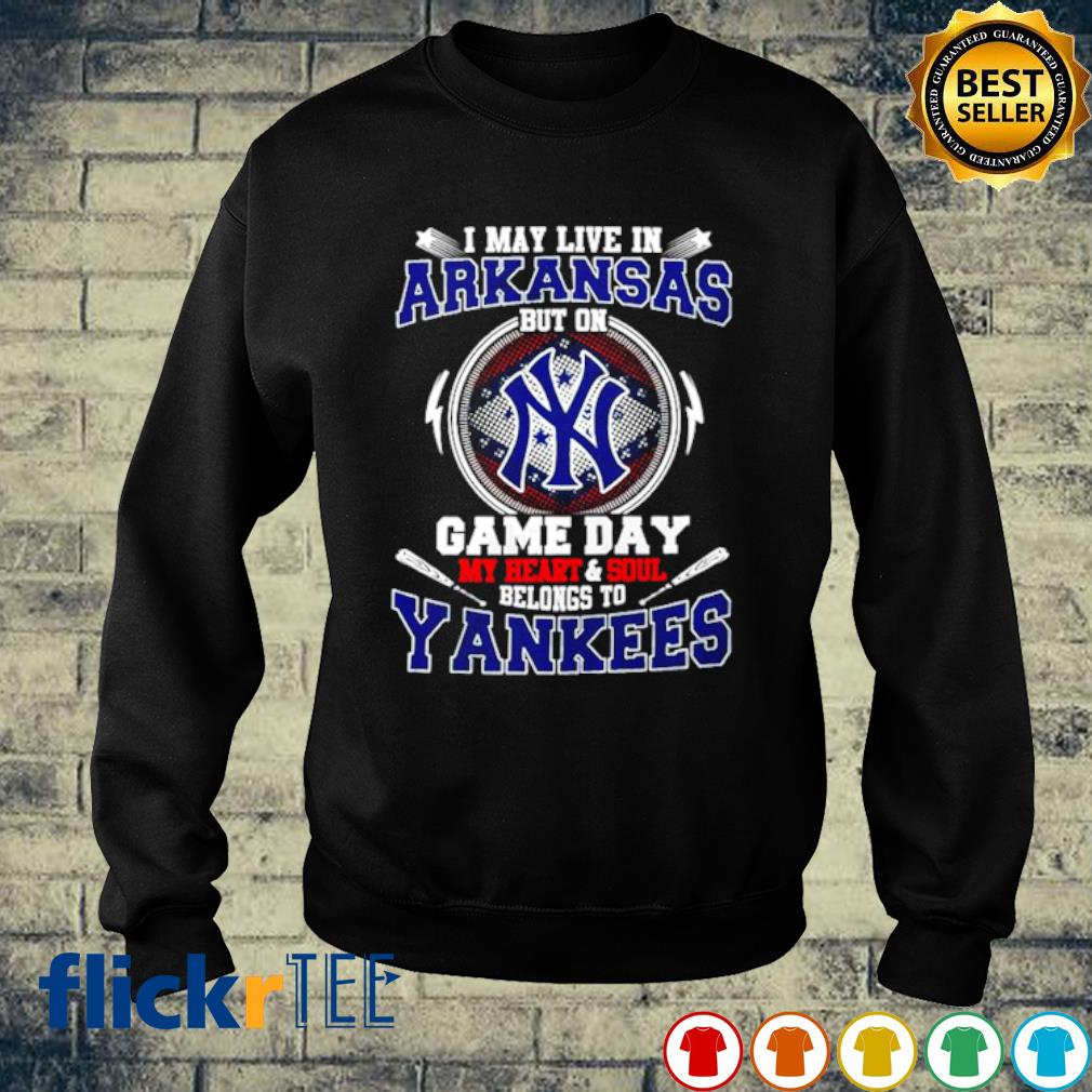 I may live in Arkansas but on game day my heart and soul belongs to Yankees s sweater