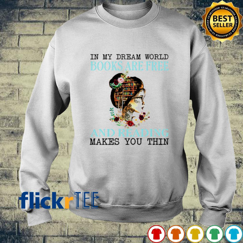 In my dream world Books are free and reading makes you thin s sweater