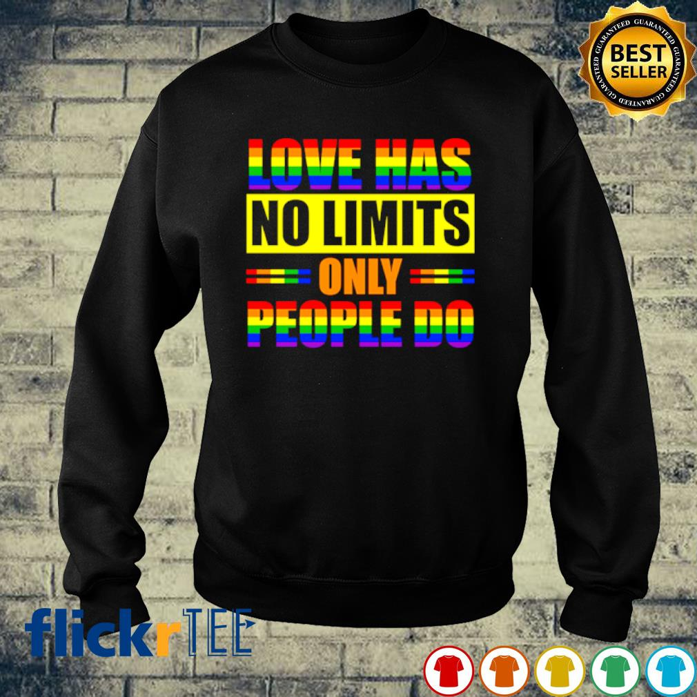 Love Has No Limits Only People Do LGBT s sweater