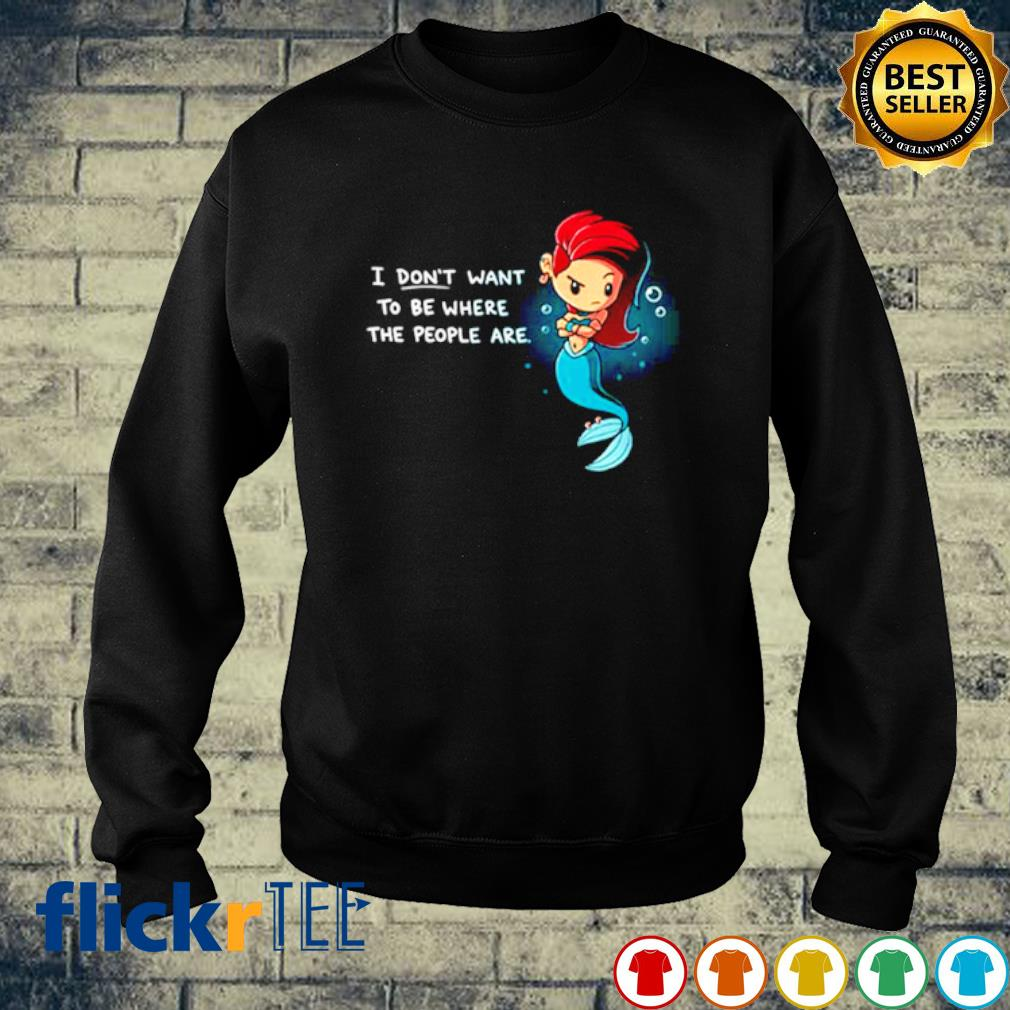 Mermaid I don't want to be where the people are s sweater