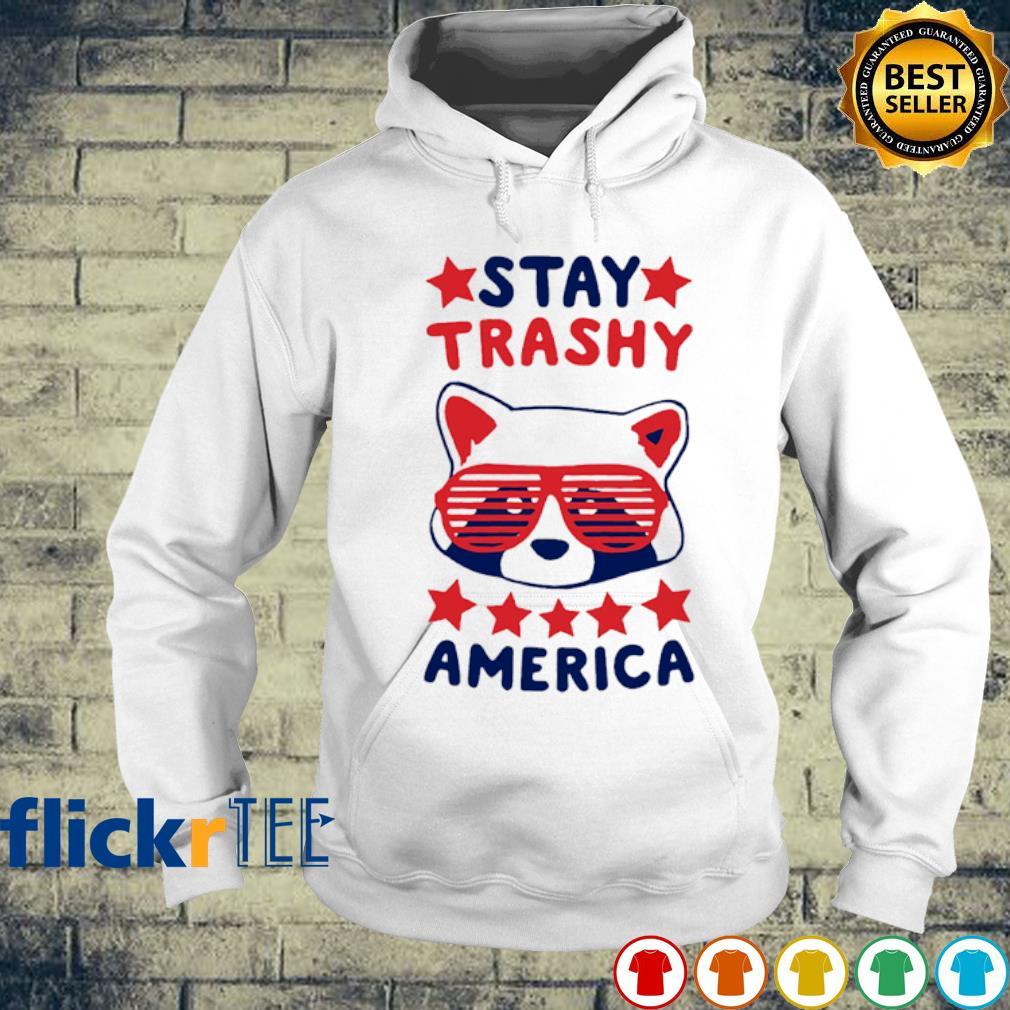 Stay Trashy America s hoodie