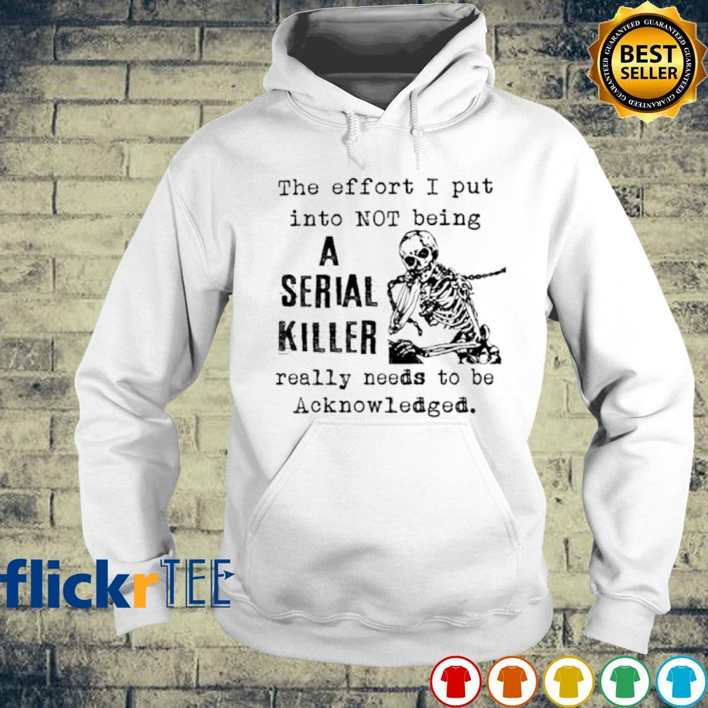 The effort I put into not being a serial killer s hoodie