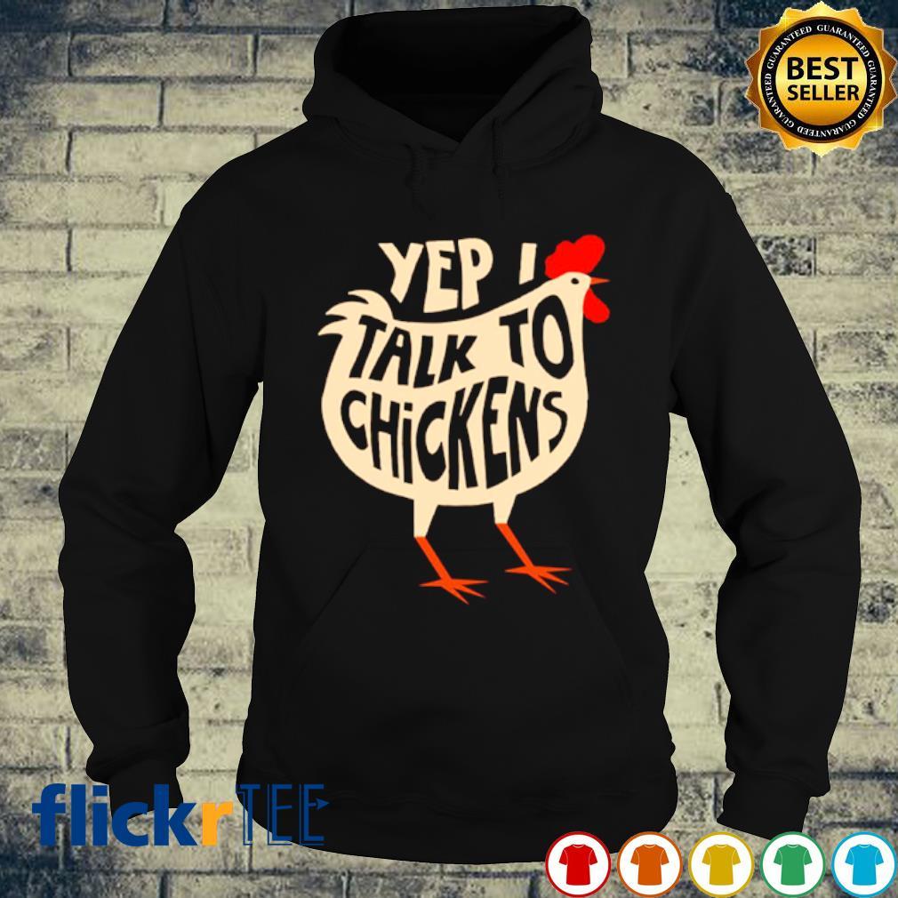 Yep I talk to chickens s hoodie