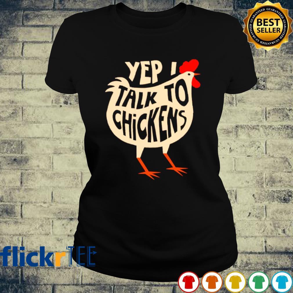 Yep I talk to chickens s ladies-tee