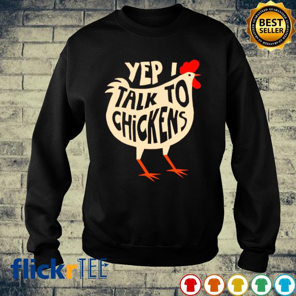 Yep I talk to chickens s sweater