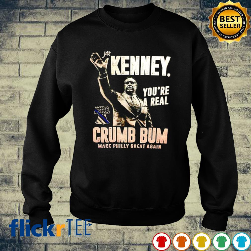 Yo Kenney you're a real crumb bum make philly great again s sweater