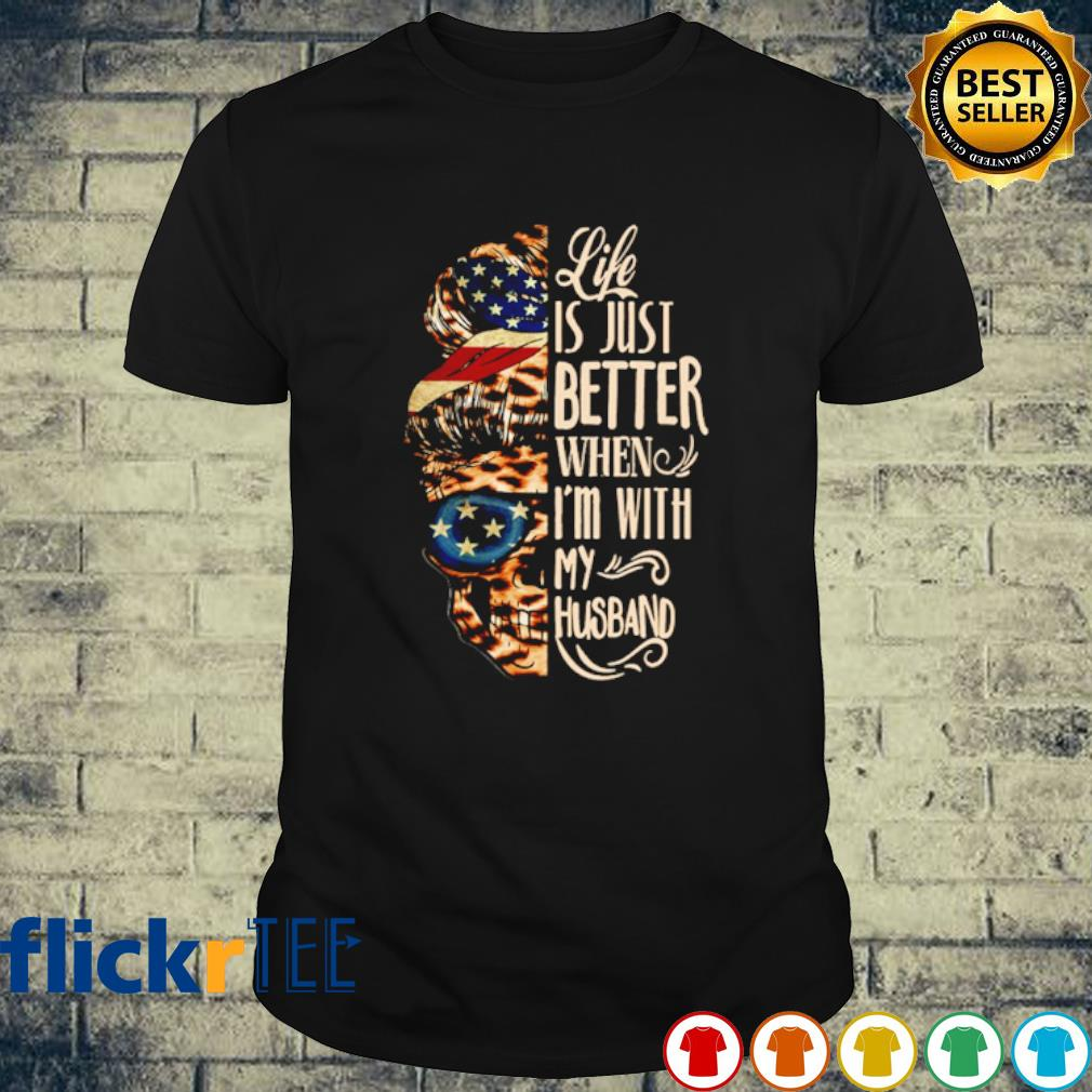 American skull girl life is just better when I'm with my Husband shirt