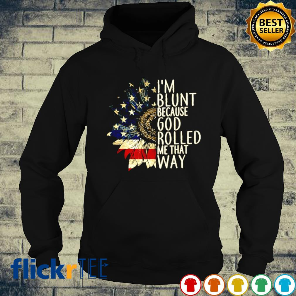 American Sunflower I'm blunt because God rolled me that way s hoodie