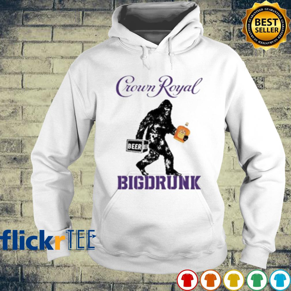 Bigfoot Crown Royal big drunk s hoodie