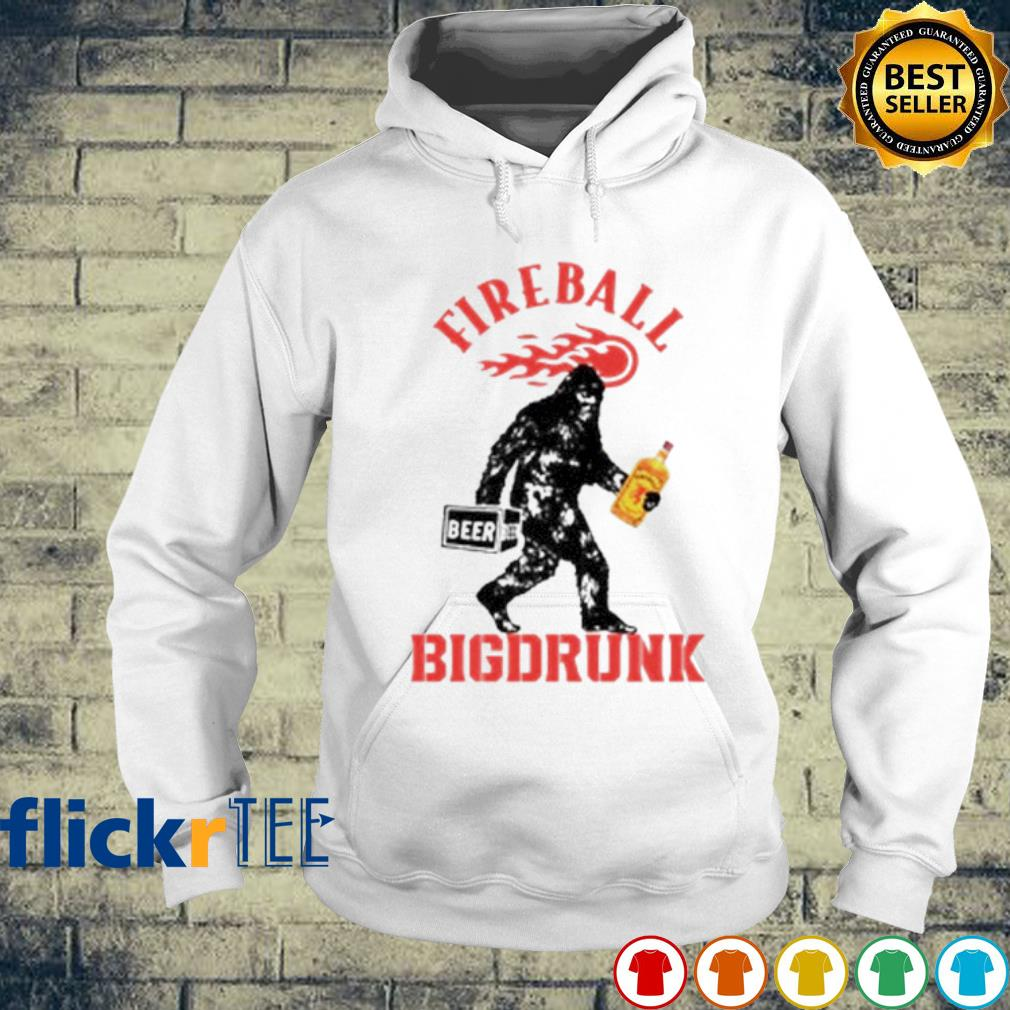 Bigfoot Fireball big drunk s hoodie