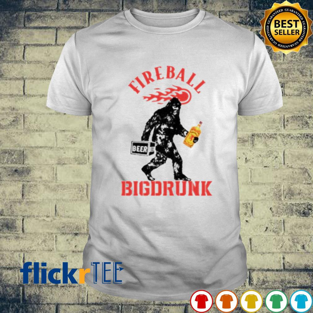 Bigfoot Fireball big drunk shirt