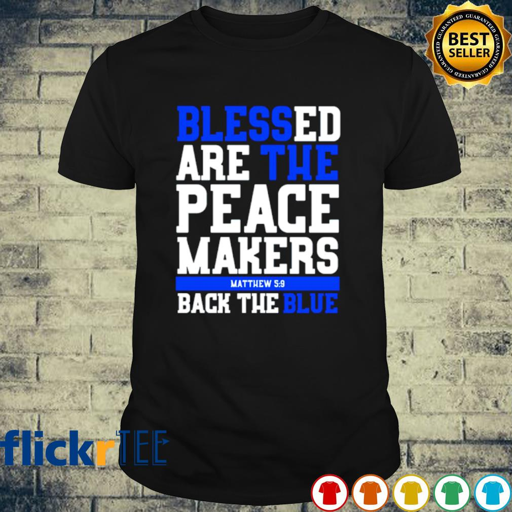 Blessed are the peace masker back the blue shirt