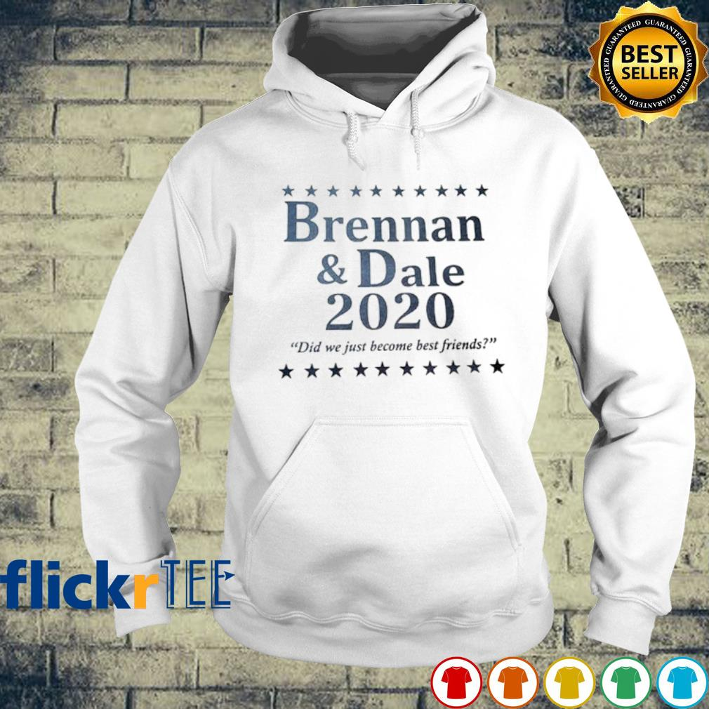 Brennan and Dale 2020 did we just become best friends s hoodie