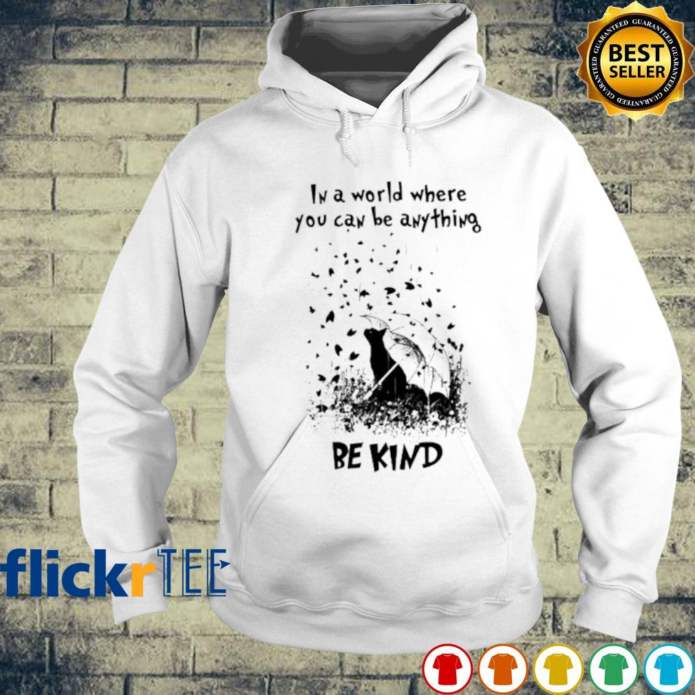 Cat in a world where you can be anything be kind s hoodie