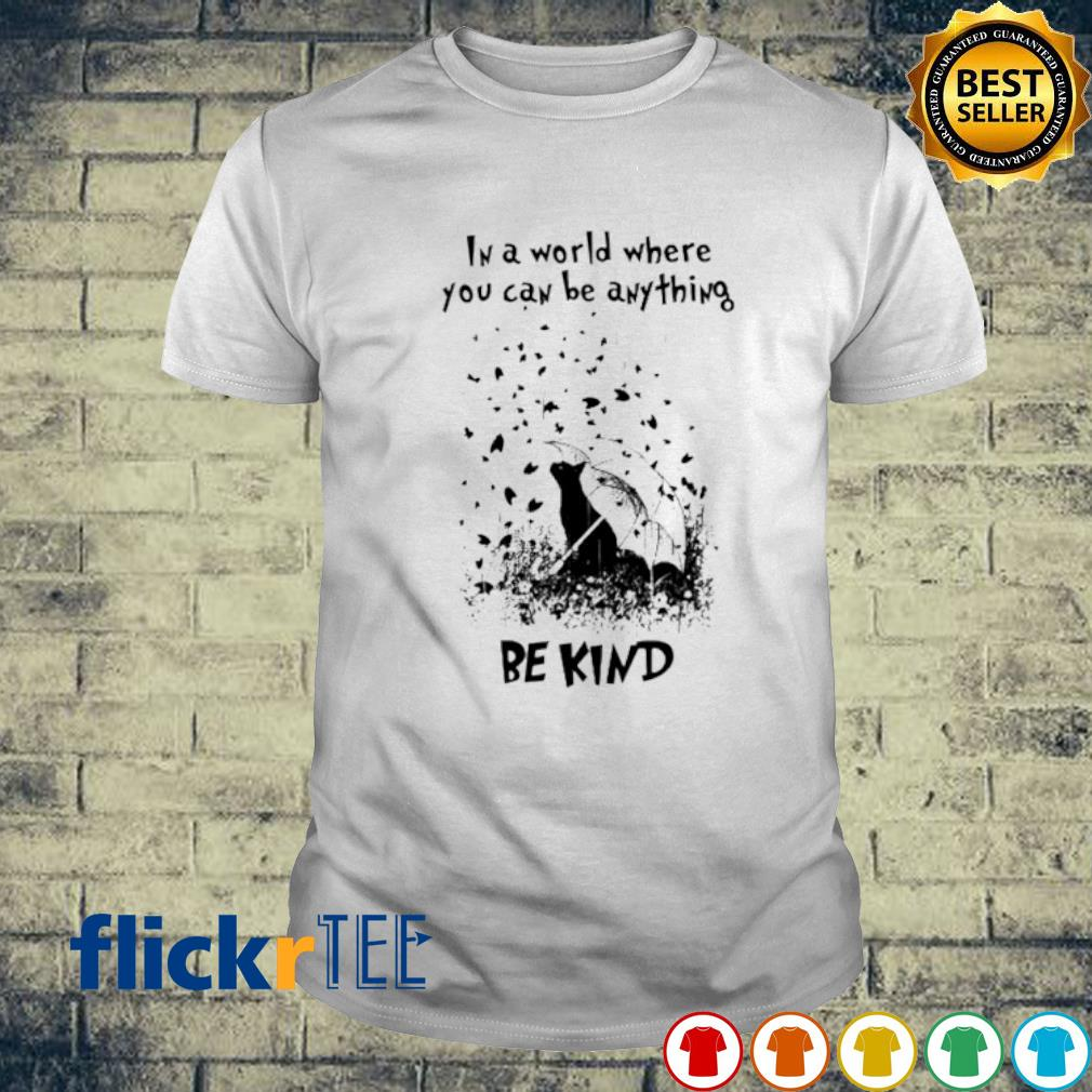 Cat in a world where you can be anything be kind shirt