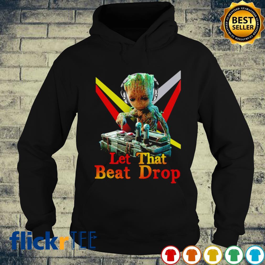 DJ Groot let that beat drop s hoodie