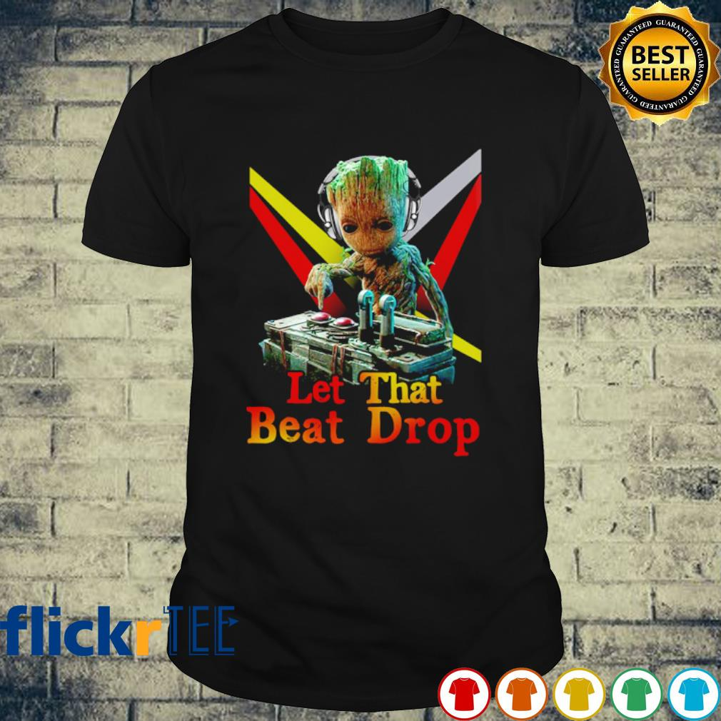DJ Groot let that beat drop shirt