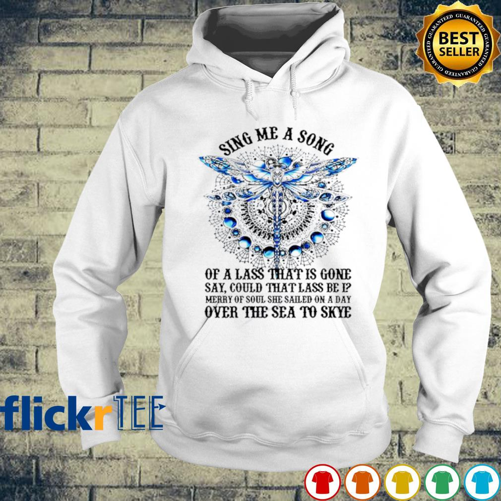 Dragonfly sing me a song of a lass that is gone say s hoodie