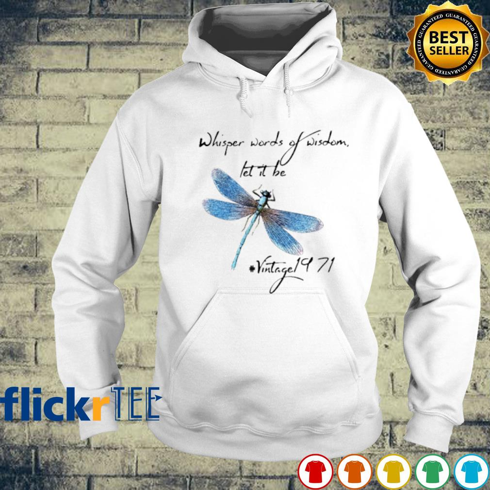 Dragonfly whisper words of wisdom let it be s hoodie