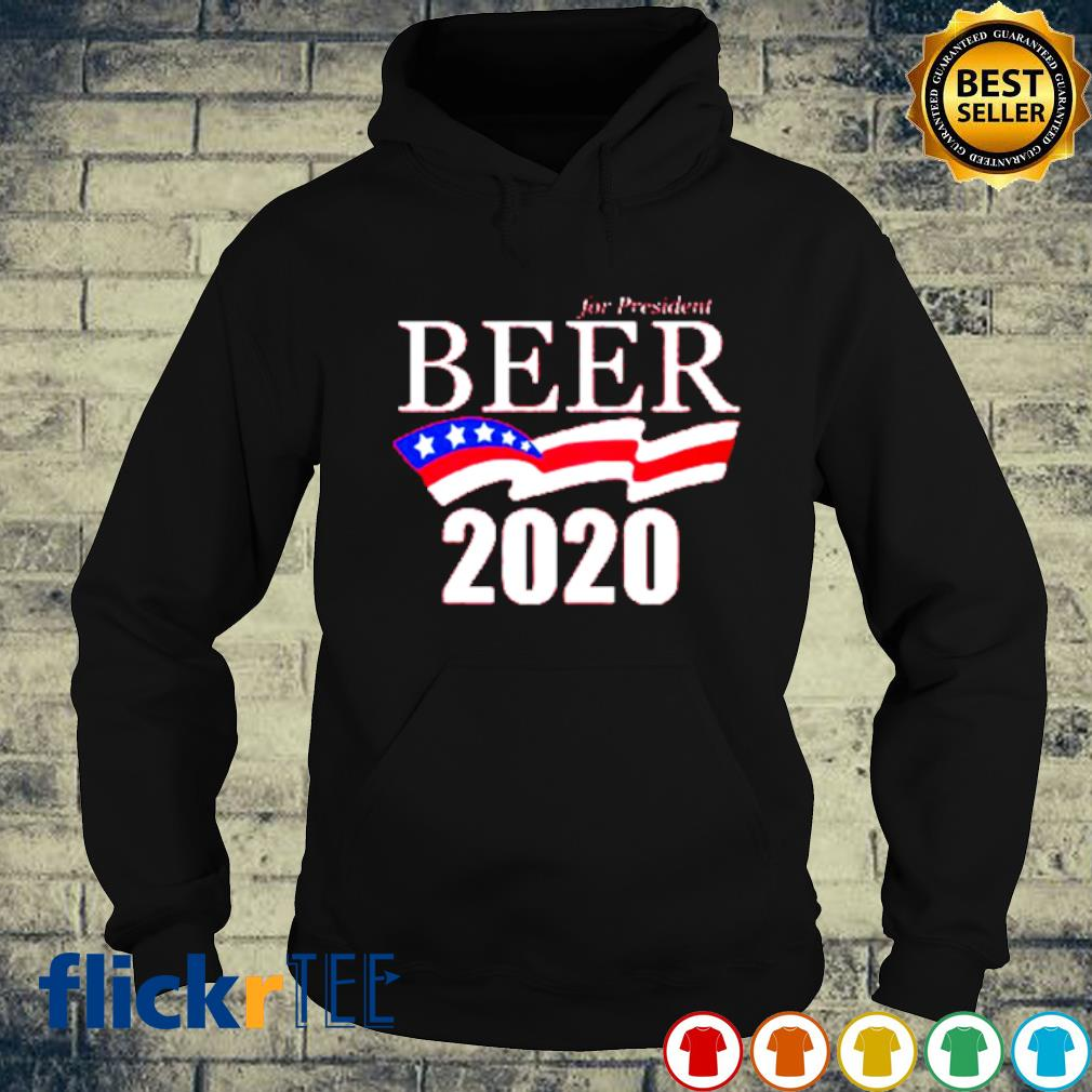 For president beer 2020 election s hoodie