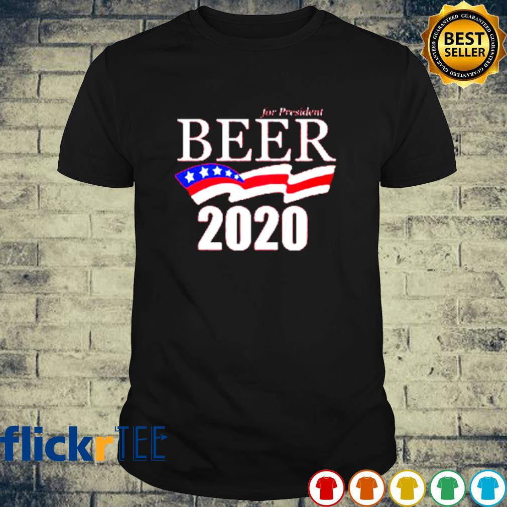 For president beer 2020 election shirt