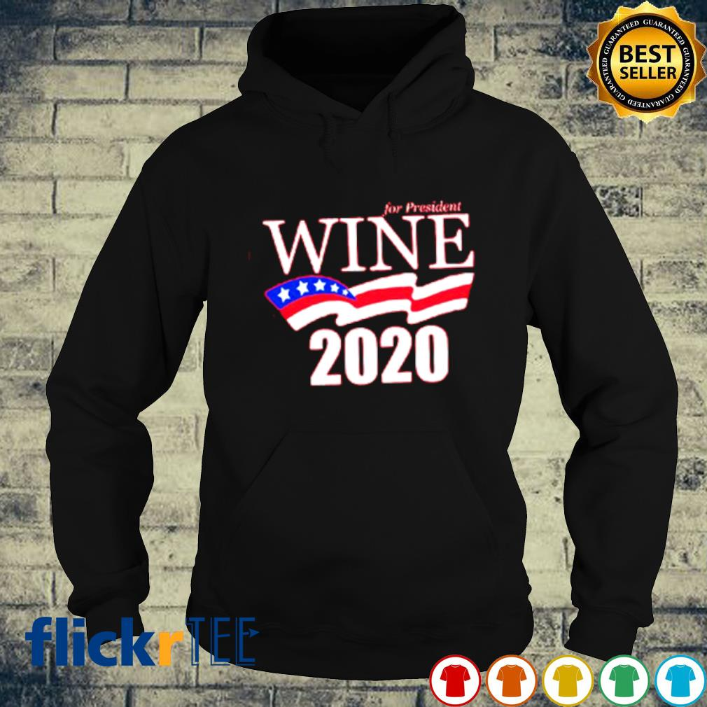 For president wine 2020 election sirt hoodie