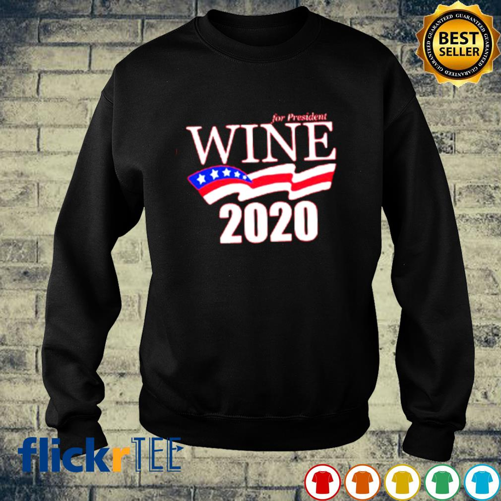 For president wine 2020 election sirt sweater