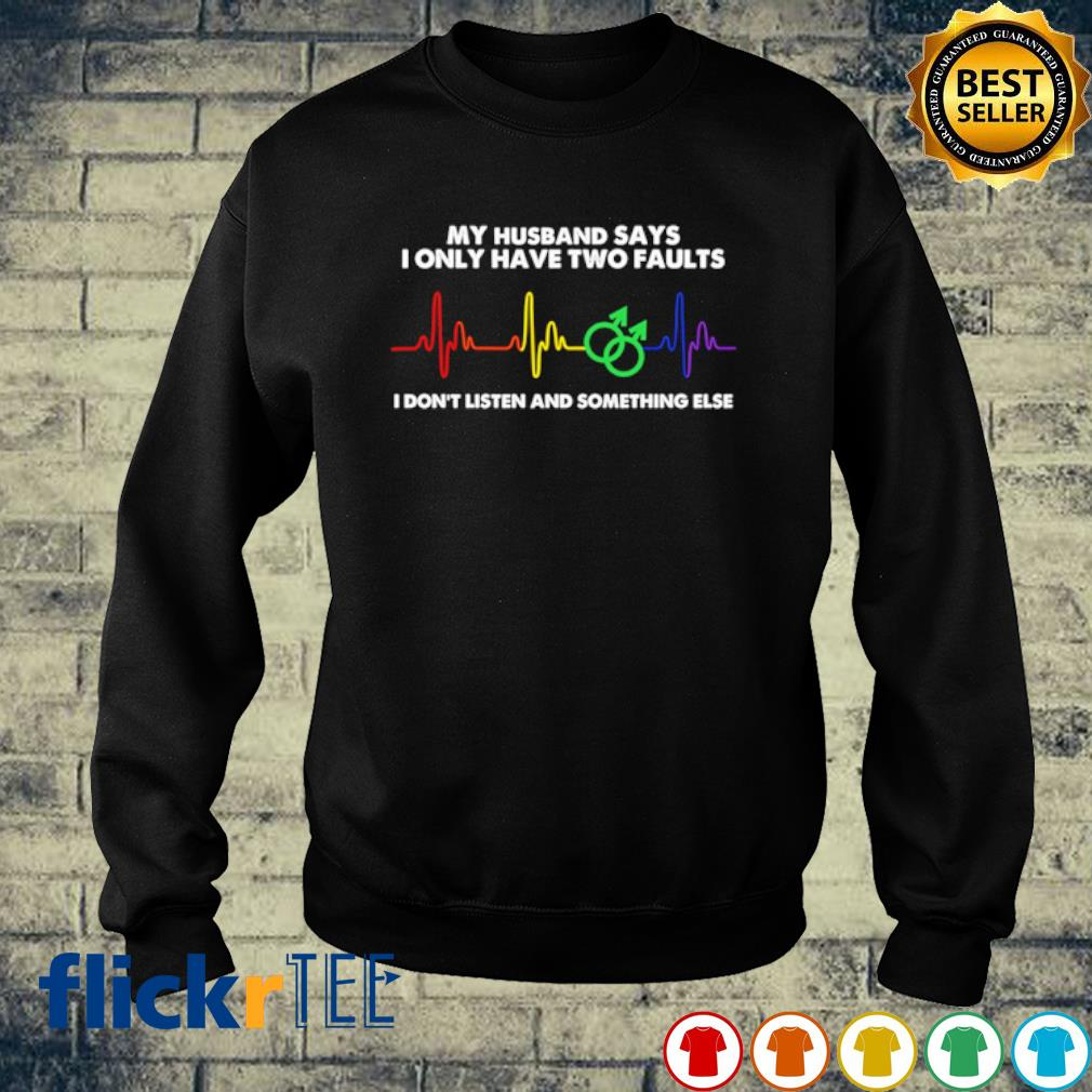 Heartbeat my husband says I only have two faults s sweater