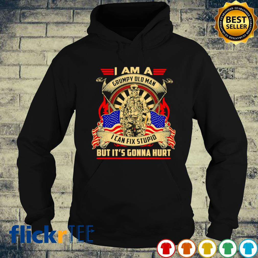 I am a grumpy old man I can fix stupid but it's gonna hurt s hoodie