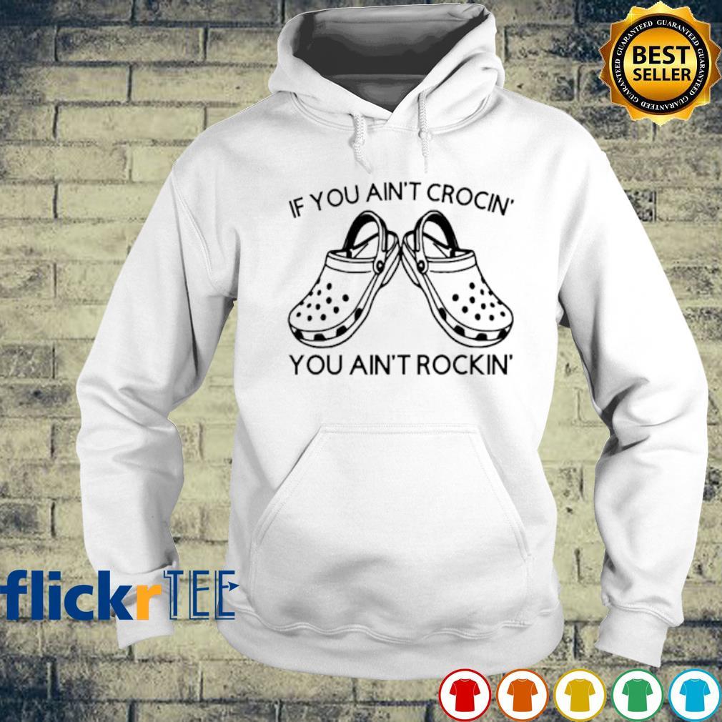 If you ain't crocin' you ain't rockin s hoodie