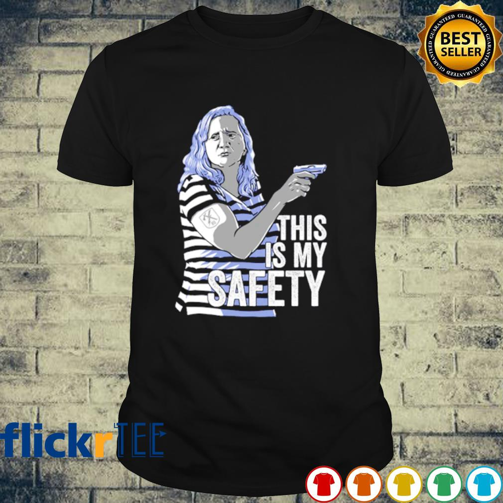 Karen this is my safety shirt