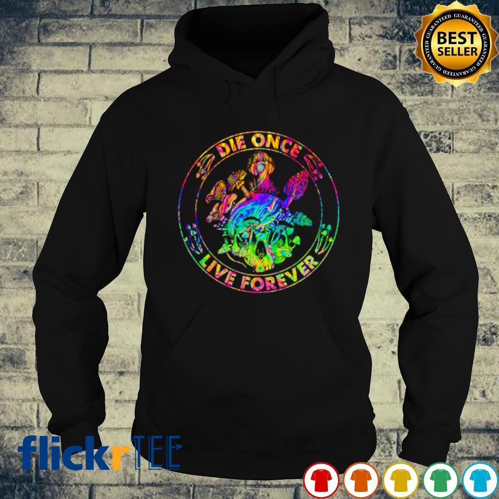 LGBT Mushroom DIe Once Live Forever s hoodie