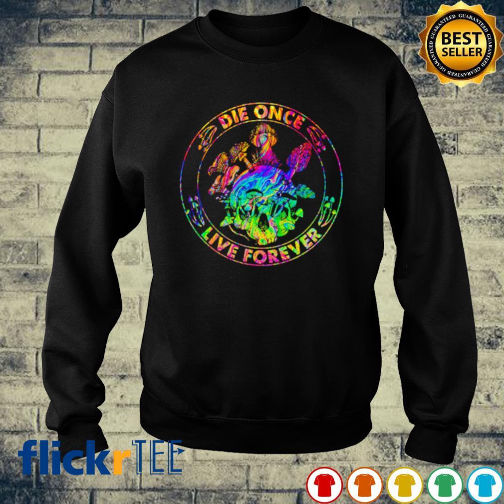LGBT Mushroom DIe Once Live Forever s sweater