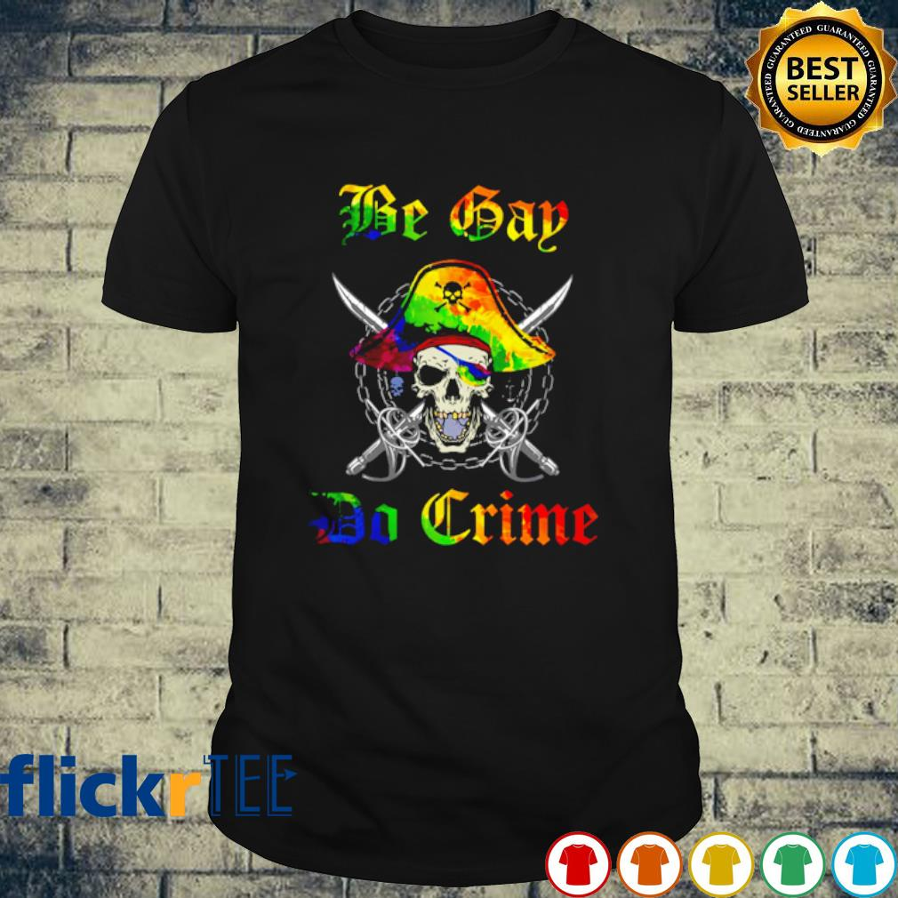 Lgbt skull Be Gay Do Crime shirt