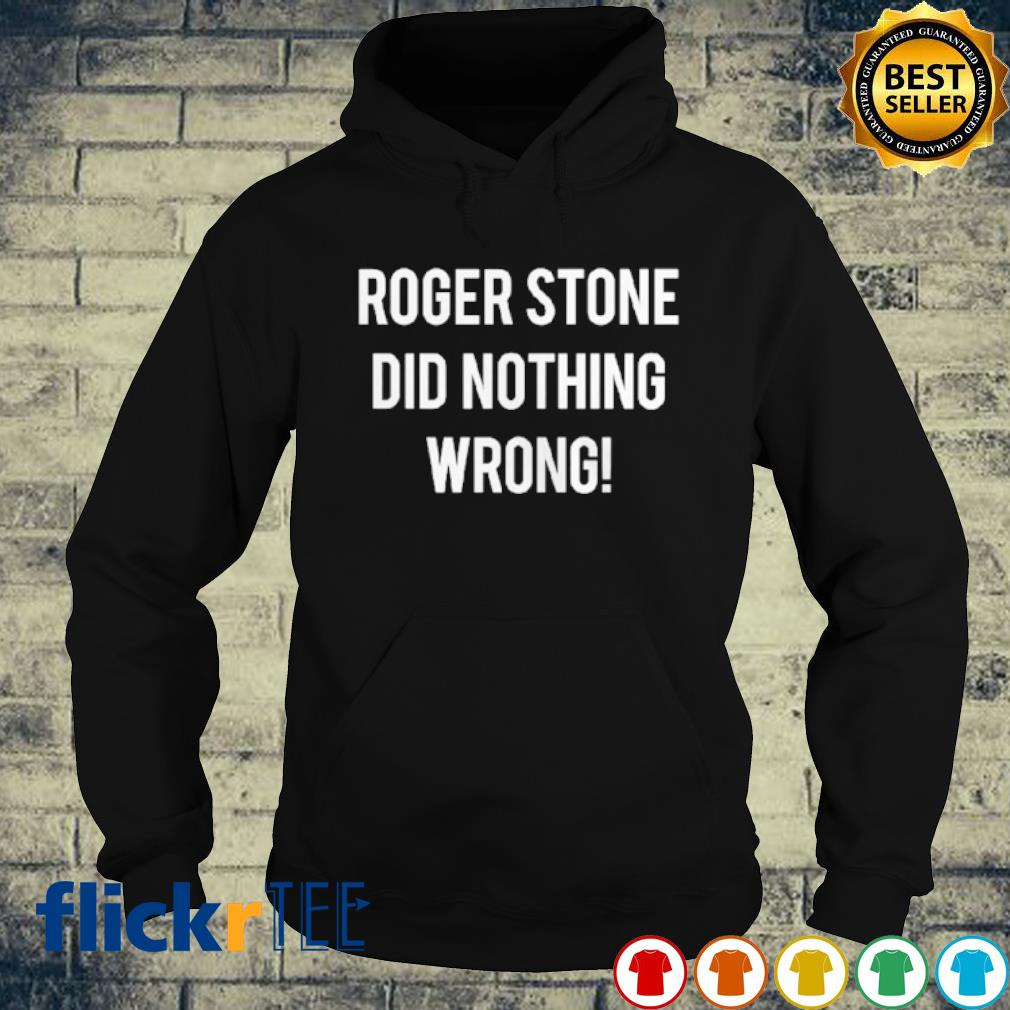 Roger stone did nothing wrong s hoodie