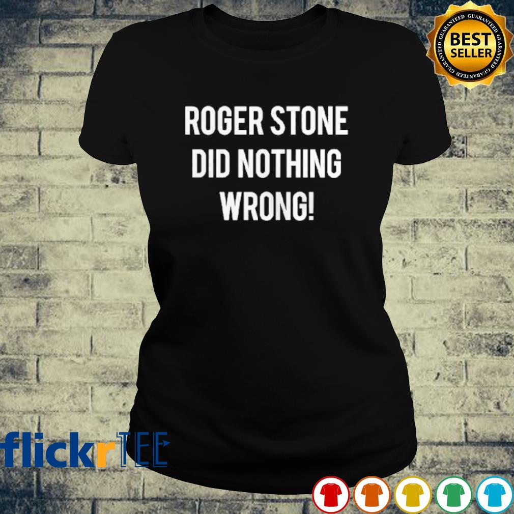 Roger stone did nothing wrong s ladies-tee