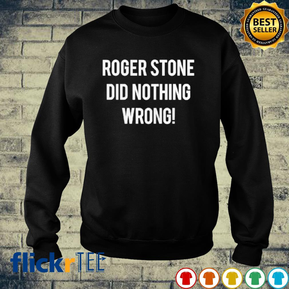 Roger stone did nothing wrong s sweater