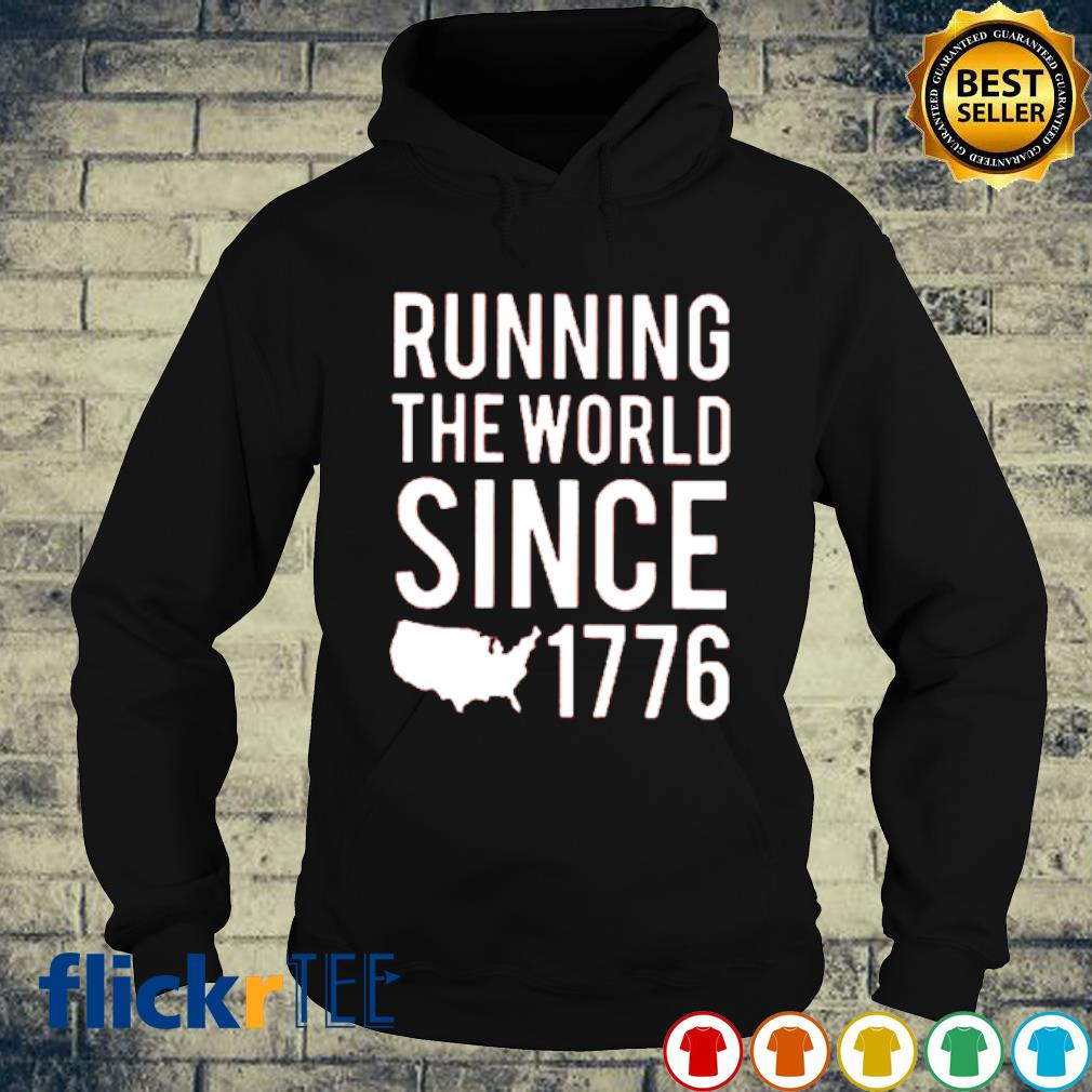 Running the world since 1776 s hoodie