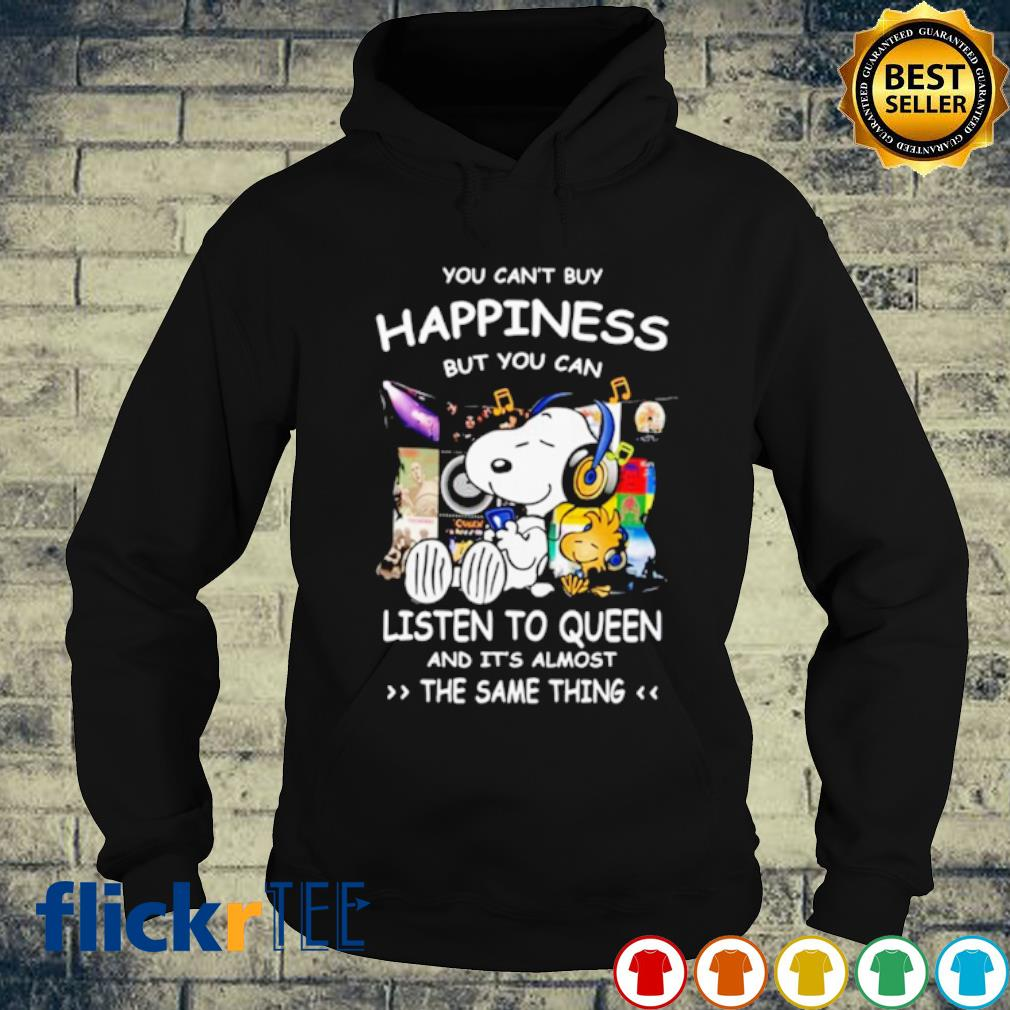 Snoopy you can't buy happiness but you can listen to Queen s hoodie