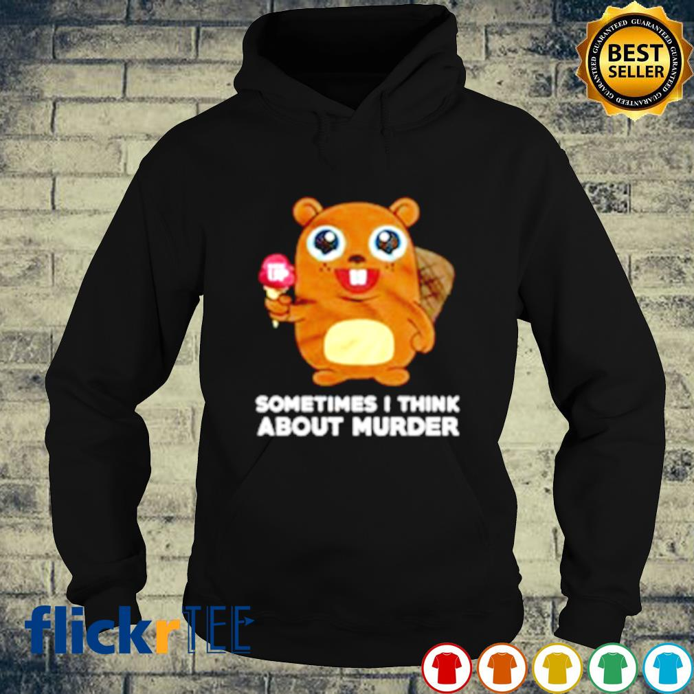 Sometimes I think about murder s hoodie