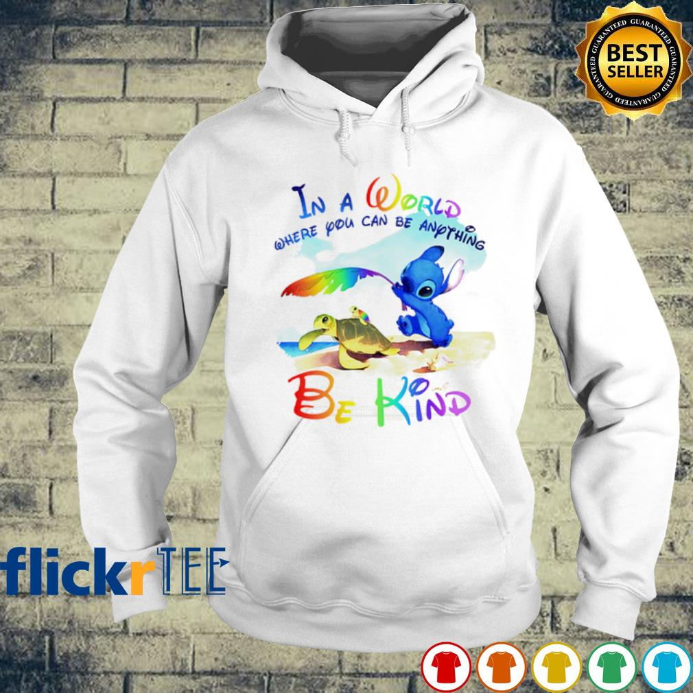 Stitch In a world where you can be anything be kind s hoodie