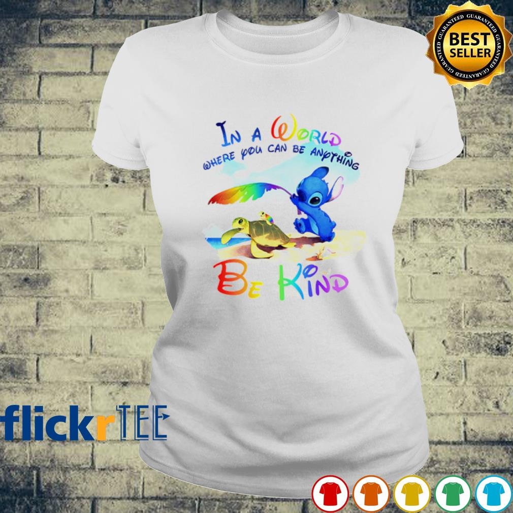 Stitch In a world where you can be anything be kind s ladies-tee