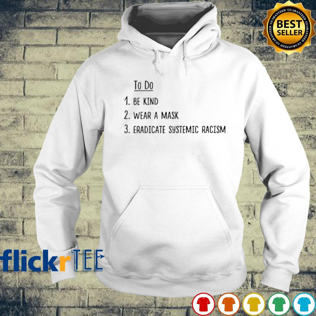 To do be kind wear a mask Eradicate systemic racism s hoodie
