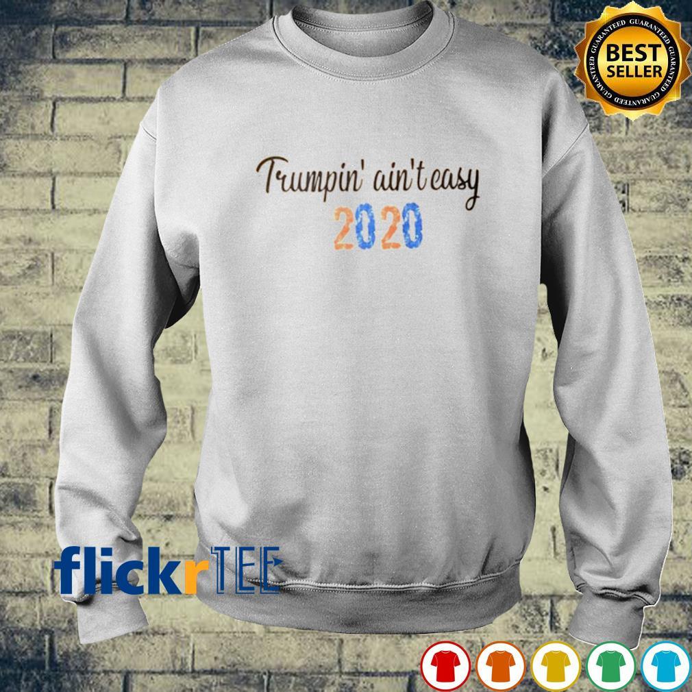 Trumpin' ain't easy 2020 s sweater