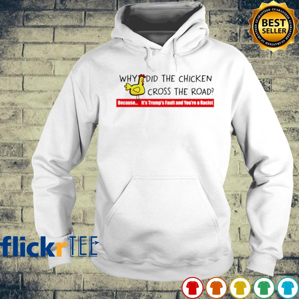 Why did the chicken cross the road s hoodie