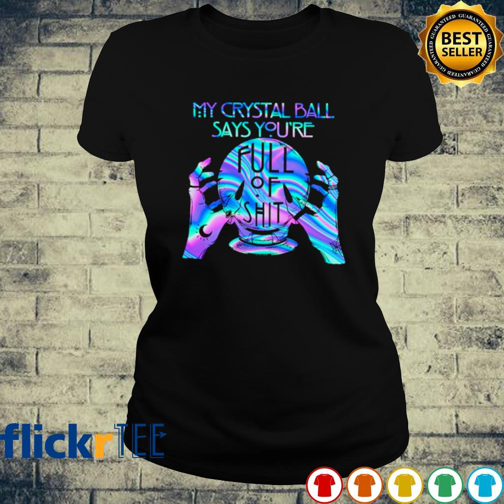 Witch My Crystal Ball Says you're fult of shit s ladies-tee