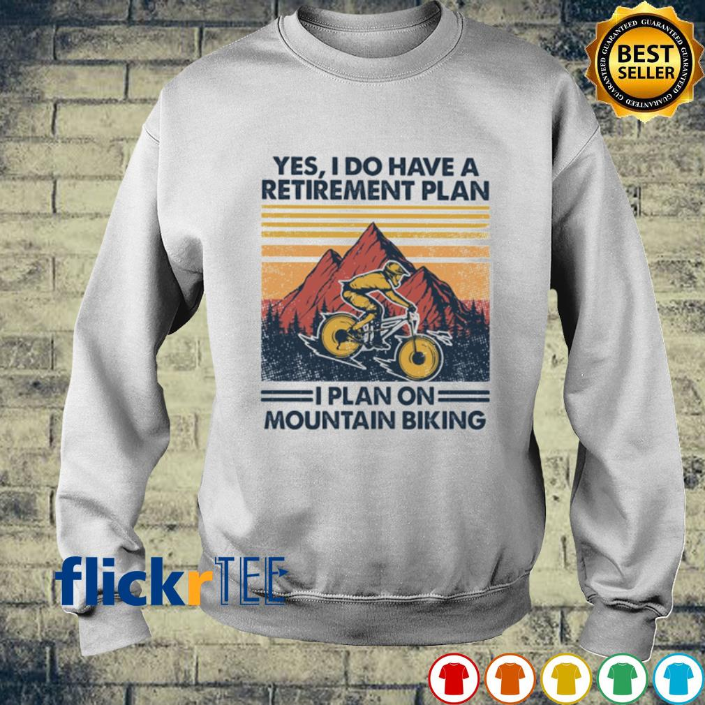 Yes I do have a retirement plan I plan on mountain biking vintage s sweater