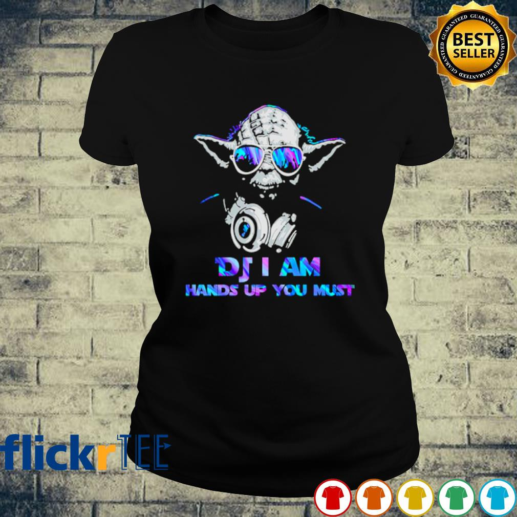 Yoda DJ I am hands up you must s ladies-tee