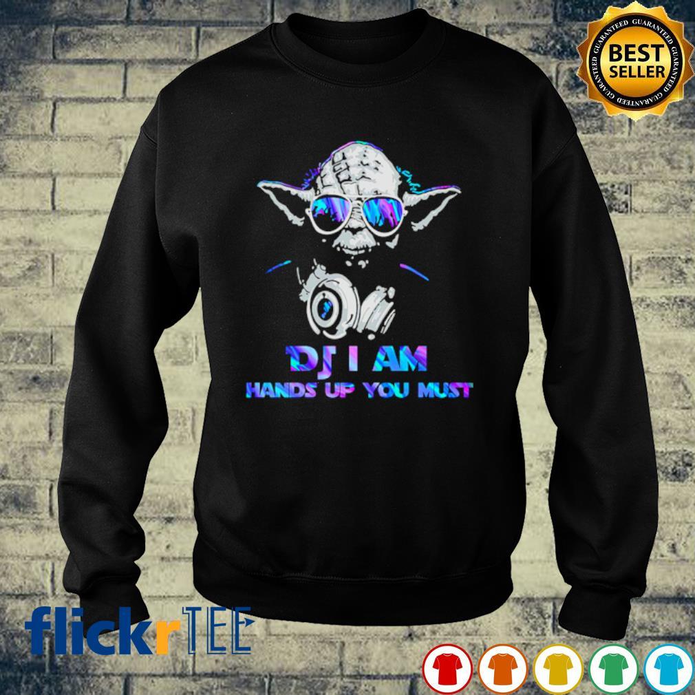 Yoda DJ I am hands up you must s sweater